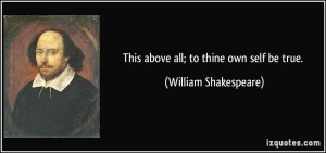 quote-this-above-all-to-thine-own-self-be-true-william-shakespeare-168141